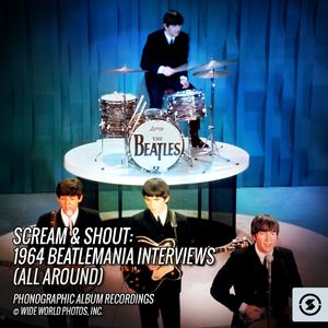 The Beatles Interviews的專輯Scream & Shout: 1964 Beatlemania Interviews