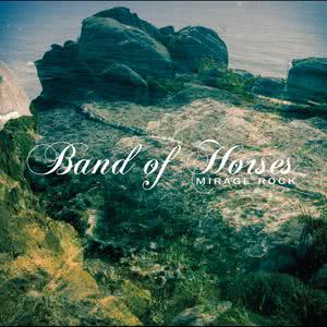 Band of Horses的專輯Mirage Rock