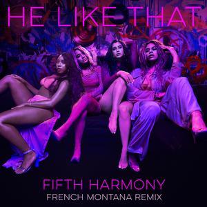Fifth Harmony的專輯He Like That (French Montana Remix)