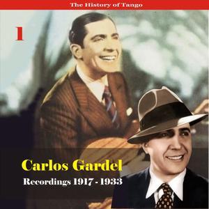 Carlos Gardel的專輯The History of Tango - Carlos Gardel Volume 1 / Recordings 1917 - 1933