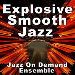 Jazz On Demand Ensemble的專輯Explosive Smooth Jazz