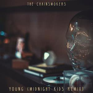 收聽The Chainsmokers的Young (Midnight Kids Remix)歌詞歌曲
