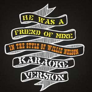 Karaoke - Ameritz的專輯He Was a Friend of Mine (In the Style of Willie Nelson) [Karaoke Version] - Single