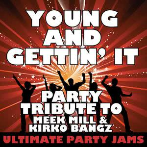 Ultimate Party Jams的專輯Young and Gettin' It (Party Tribute to Meek Mill & Kirko Bangz)