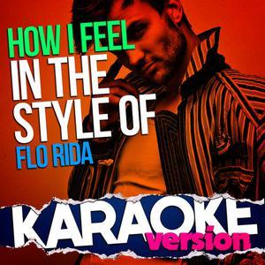 Ameritz Top Tracks的專輯How I Feel (In the Style of Flo Rida) [Karaoke Version]