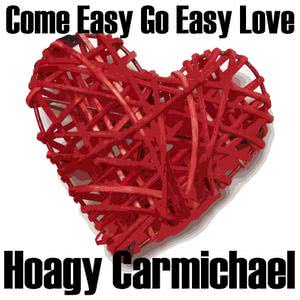 Hoagy Carmichael的專輯Come Easy Go Easy Love