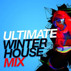 Ultimate House Anthems的專輯Ultimate Winter House Mix