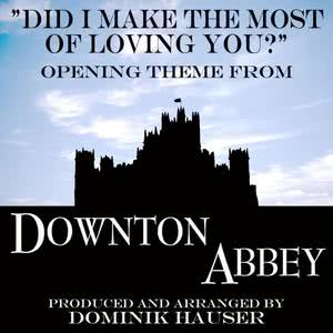 """Dominik Hauser的專輯Did I Make the Most of Loving You (From """"Downton Abbey"""")"""