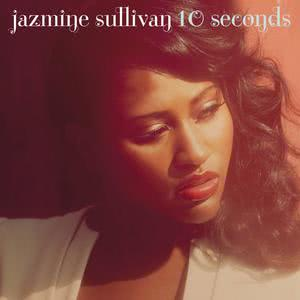10 Seconds 2010 Jazmine Sullivan
