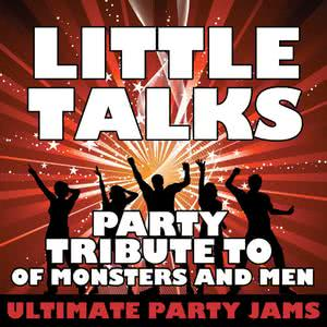 Ultimate Party Jams的專輯Little Talks (Party Tribute to of Monsters and Men)