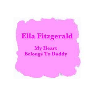 Ella Fitzgerald的專輯My Heart Belongs To Daddy