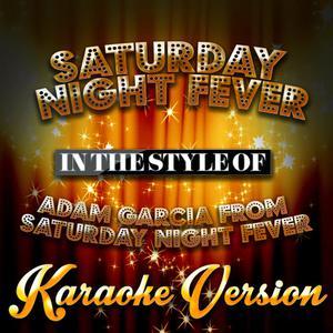 Karaoke - Ameritz的專輯Saturday Night Fever (In the Style of Adam Garcia from Saturday Night Fever) [Karaoke Version] - Single
