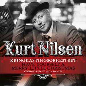 Have Yourself A Merry Little Christmas 2010 Kurt Nilsen