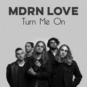 MDRN LOVE的專輯Turn Me On
