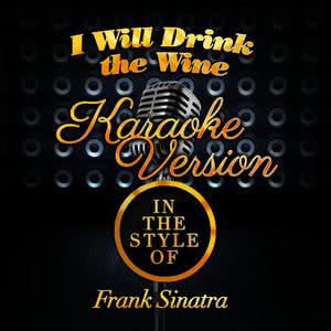Karaoke - Ameritz的專輯I Will Drink the Wine (In the Style of Frank Sinatra) [Karaoke Version]