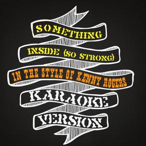 Karaoke - Ameritz的專輯Something Inside (So Strong) [In the Style of Kenny Rogers] [Karaoke Version] - Single