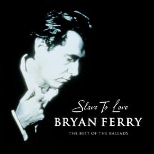 Slave To Love - The Best Of The Ballads 2000 Bryan Ferry