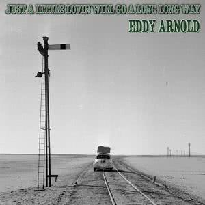 Eddy Arnold的專輯Just a Little Lovin' Will Go a Long, Long Way