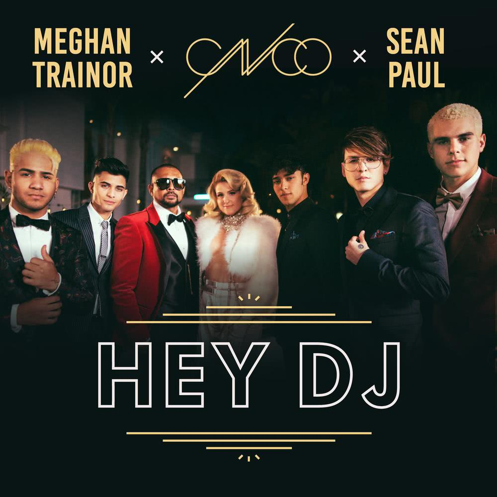 Hey DJ (Remix) 2018 CNCO; Meghan Trainor; Sean Paul
