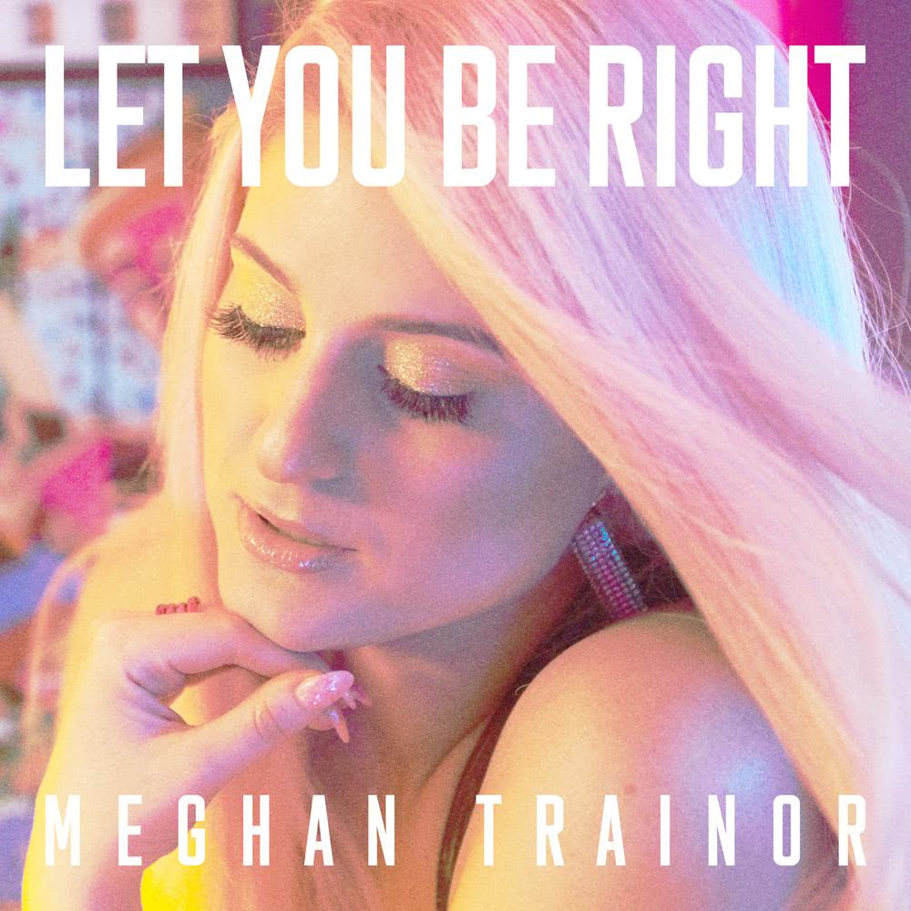 LET YOU BE RIGHT 2018 Meghan Trainor