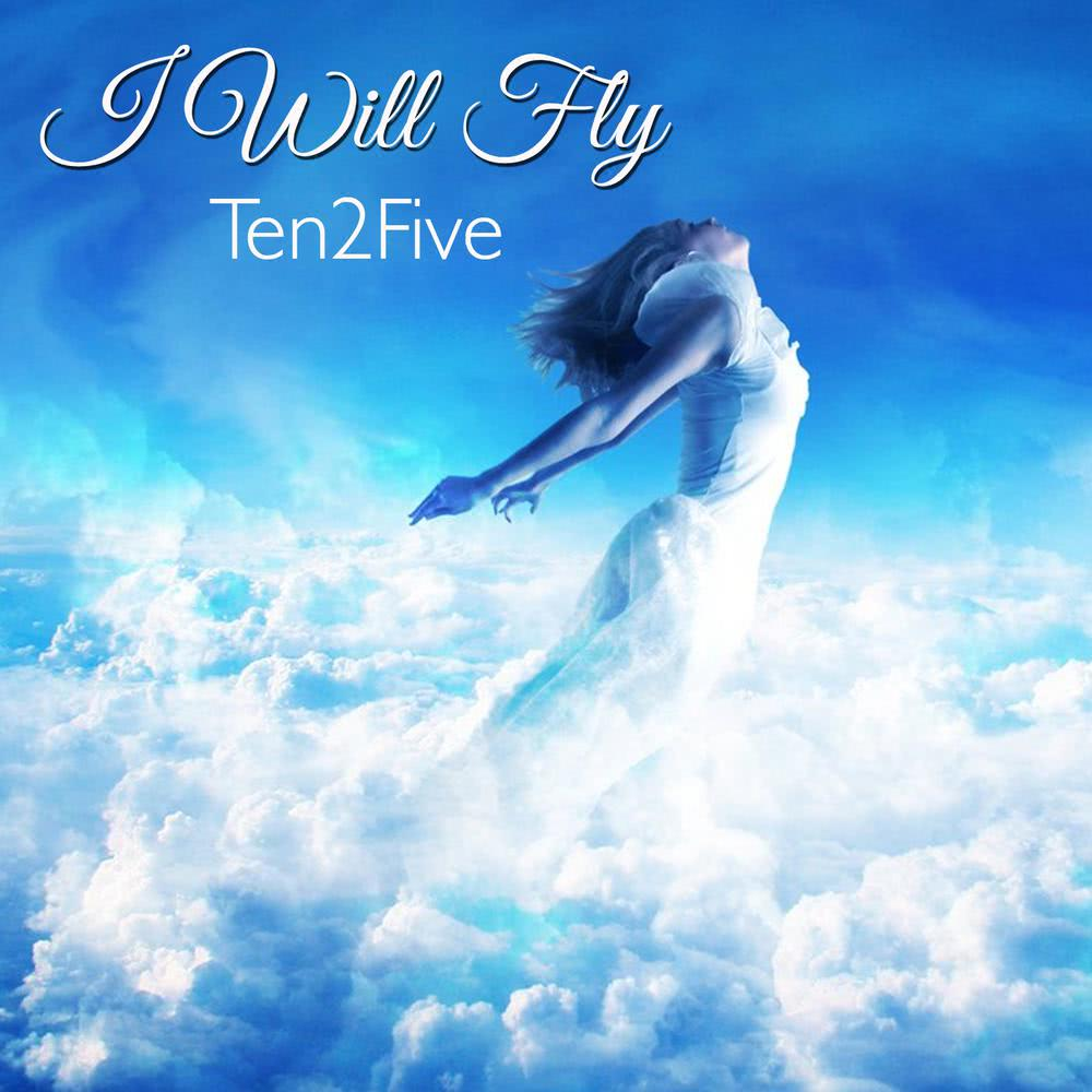 I Will Fly 2015 Ten2Five