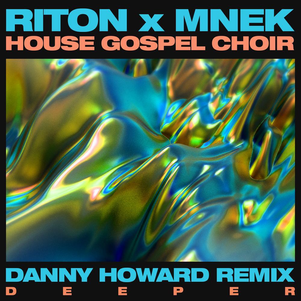 Deeper (Danny Howard Remix) 2017 Riton; MNEK; The House Gospel Choir