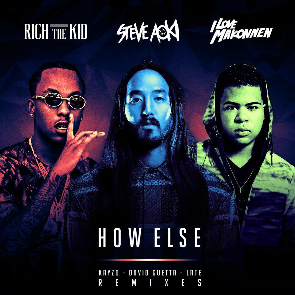 How Else (Kayzo Remix) 2016 Steve Aoki; Rich The Kid; iLoveMakonnen