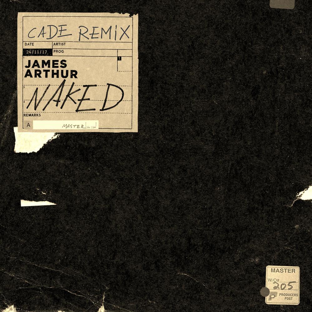 Naked (CADE Remix) 2017 James Arthur
