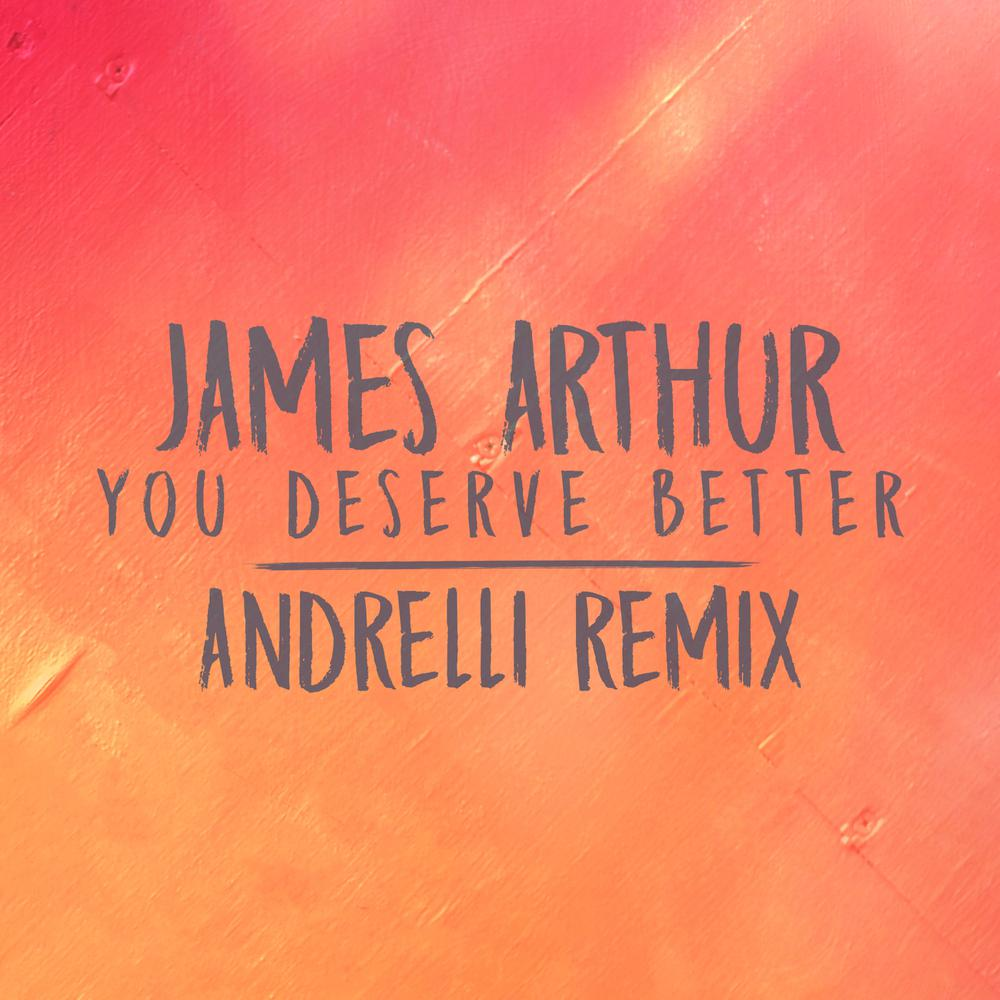 You Deserve Better (Andrelli Remix) 2018 James Arthur