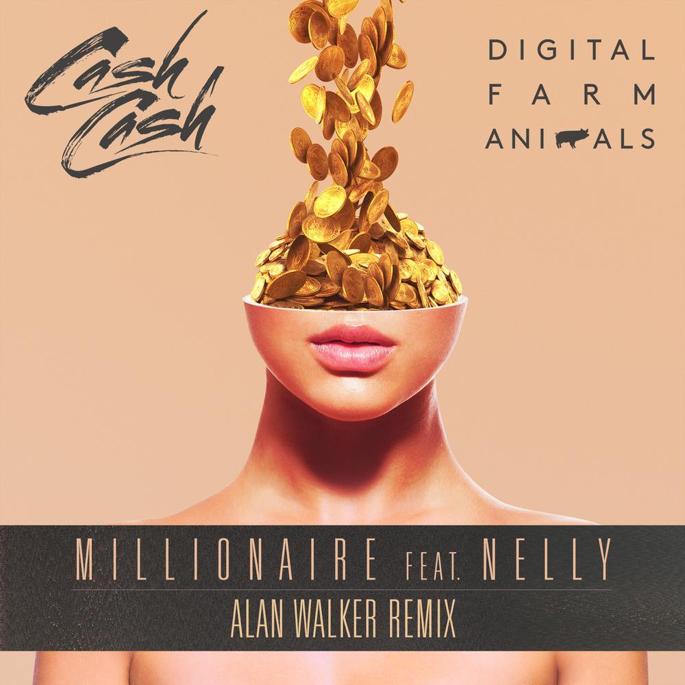 Millionaire (Alan Walker Remix) 2016 Nelly; Cash Cash; Digital Farm Animals