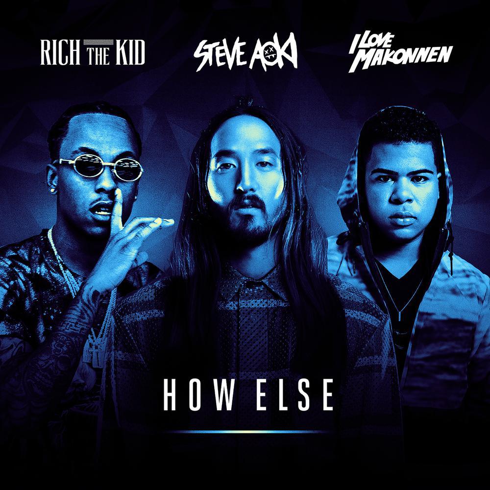 How Else 2016 Steve Aoki; Rich The Kid; iLoveMakonnen