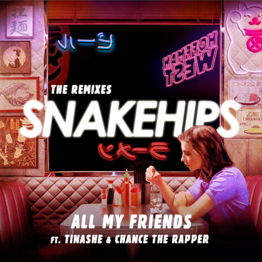 All My Friends (PREP Remix) 2016 Snakehips; Tinashe; Chance The Rapper