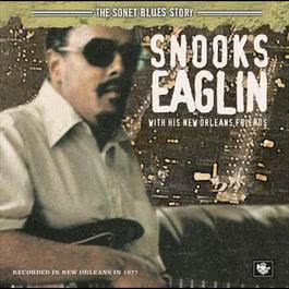 The Sonet Blues Story/Snooks Eaglin With His New Orleans Friends 2005 Snooks Eaglin