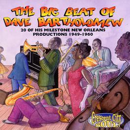 The Big Beat Of Dave Bartholomew: 20 Milestone Dave Bartholomew Productions 1949-1960 2002 Dave Bartholomew