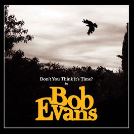 Don't You Think It's Time? 2006 Bob Evans