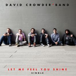 Let Me Feel You Shine 2011 David Crowder Band