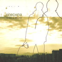 You Make Me Hate Music 2002 Fine China