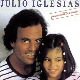 From A Child To A Woman 1988 Julio Iglesias
