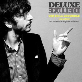 Ver En La Oscuridad (acústica) 2007 Deluxe