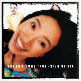 Sing Or Die [Japanese Version] 2011 DREAMS COME TRUE