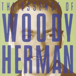 The Essence of Woody Herman 1994 Woody Herman
