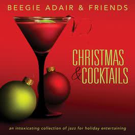 Christmas & Cocktails: An Intoxicating Collection Of Jazz For Holiday Entertaining 2011 Beegie Adair