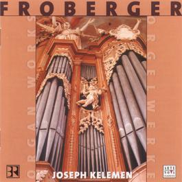 Froberger: Organ Works 2000 Joseph Kelemen