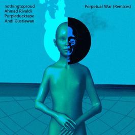 Perpertual War (Andi Gustiawan Remix) 2018 nothingtoproud