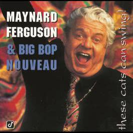 These Cats Can Swing! 1995 Maynard Ferguson