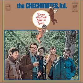 Love Is All We Have To Give 1969 The Checkmates Ltd.