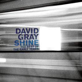 Shine: The Best Of The Early Years 2007 David Gray