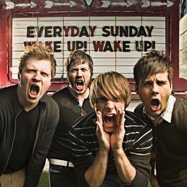 Wake Up! Wake Up! 2007 Everyday Sunday