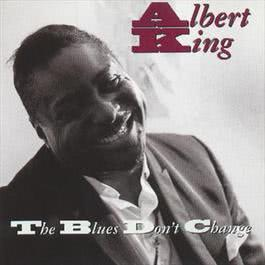 The Blues Don't Change 2008 Albert King