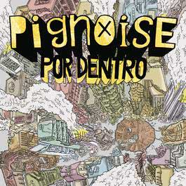 Por Dentro 2011 Pignoise
